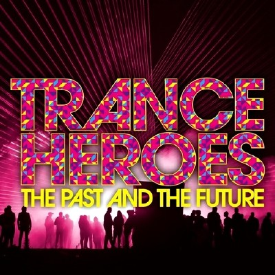 Trance Heroes: The Past and The Future (2013)